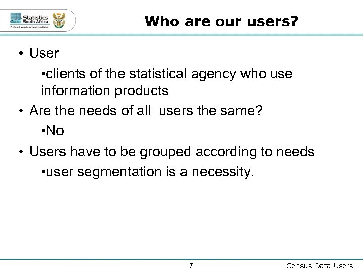 Who are our users? • User • clients of the statistical agency who use