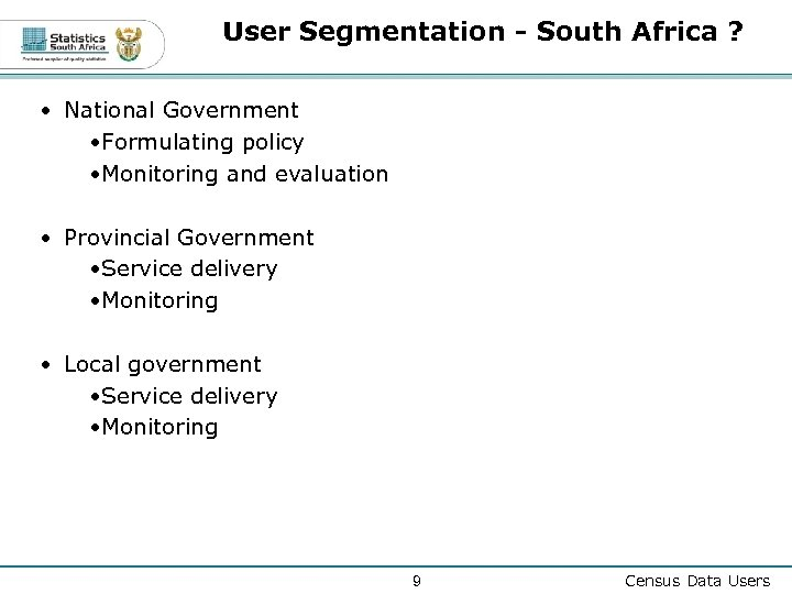 User Segmentation - South Africa ? • National Government • Formulating policy • Monitoring