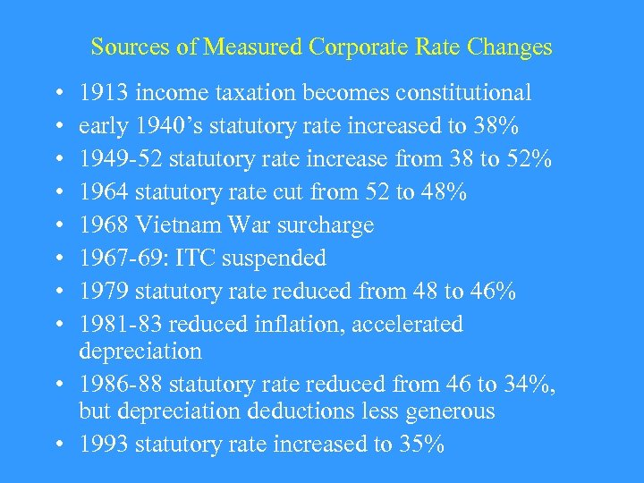 Sources of Measured Corporate Rate Changes • • 1913 income taxation becomes constitutional early