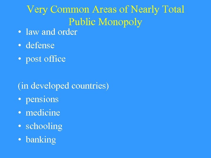 Very Common Areas of Nearly Total Public Monopoly • law and order • defense