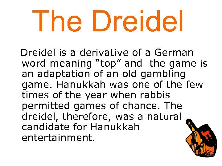 "The Dreidel is a derivative of a German word meaning ""top"" and the game"