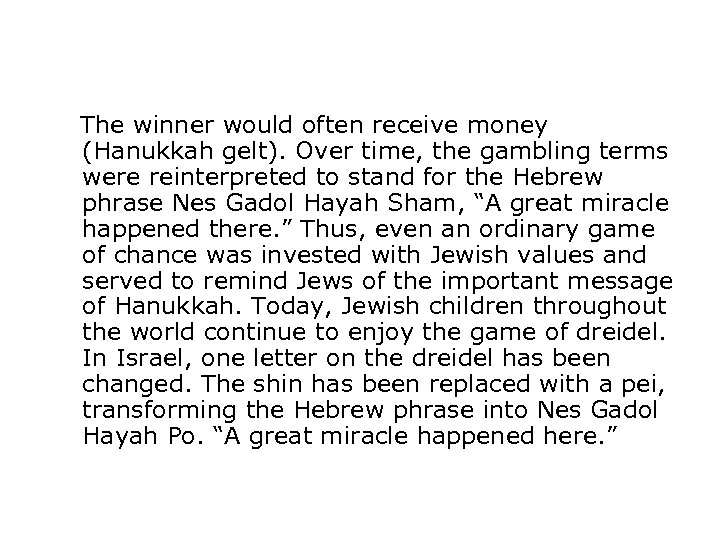 The winner would often receive money (Hanukkah gelt). Over time, the gambling terms were