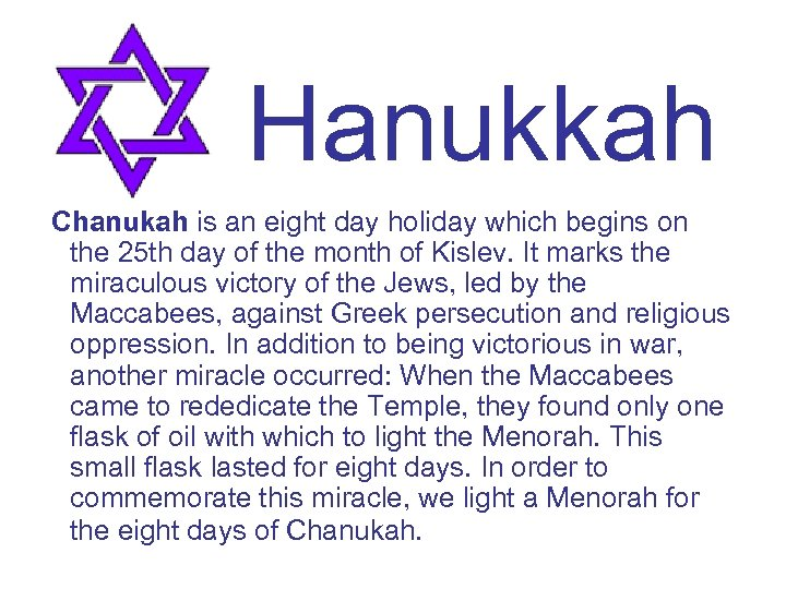 Hanukkah Chanukah is an eight day holiday which begins on the 25 th day