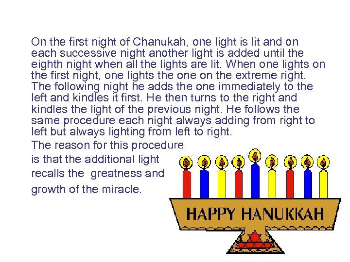 On the first night of Chanukah, one light is lit and on each successive