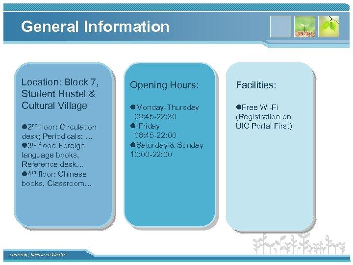 General Information Location: Block 7, Student Hostel & Cultural Village l 2 nd floor: