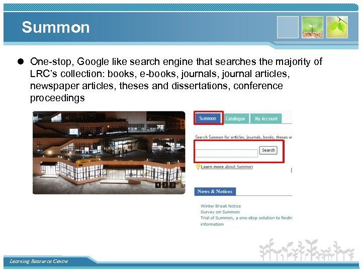 Summon l One-stop, Google like search engine that searches the majority of LRC's collection: