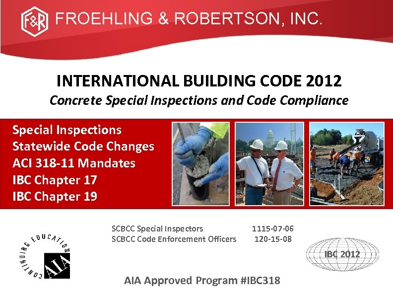 FROEHLING & ROBERTSON, INC. INTERNATIONAL BUILDING CODE 2012 Concrete Special Inspections and Code Compliance