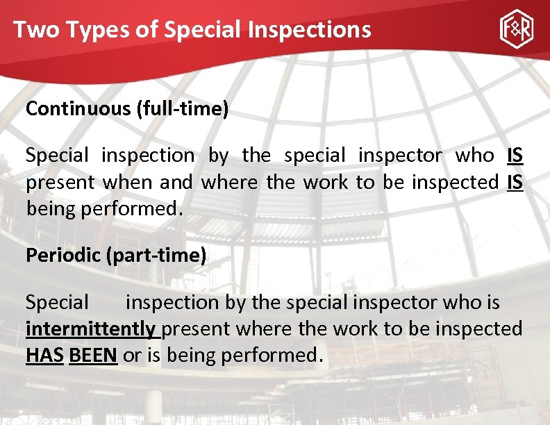 Two Types of Special Inspections Continuous (full-time) Special inspection by the special inspector who