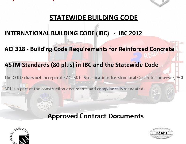 STATEWIDE BUILDING CODE INTERNATIONAL BUILDING CODE (IBC) - IBC 2012 ACI 318 - Building