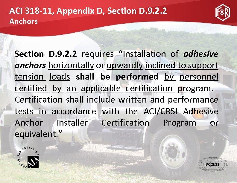 ACI 318 -11, Appendix D, Section D. 9. 2. 2 Anchors Section D. 9.