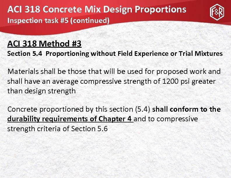 ACI 318 Concrete Mix Design Proportions Inspection task #5 (continued) ACI 318 Method #3