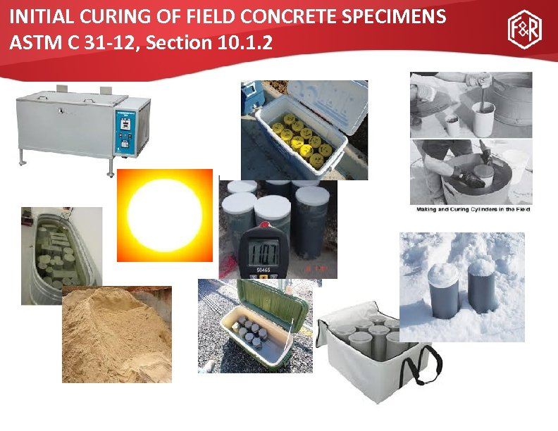 INITIAL CURING OF FIELD CONCRETE SPECIMENS ASTM C 31 -12, Section 10. 1. 2