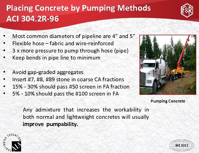 Placing Concrete by Pumping Methods ACI 304. 2 R-96 • • Most common diameters