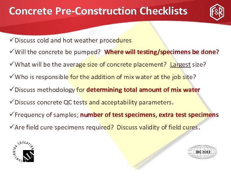 Concrete Pre-Construction Checklists üDiscuss cold and hot weather procedures üWill the concrete be pumped?