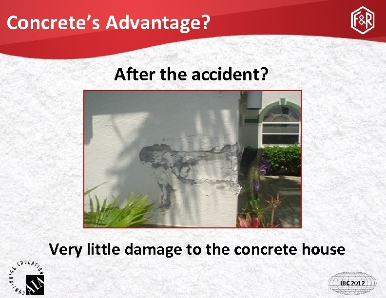 Concrete's Advantage? After the accident? Very little damage to the concrete house IBC 2012