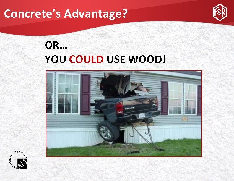 Concrete's Advantage? OR… YOU COULD USE WOOD!