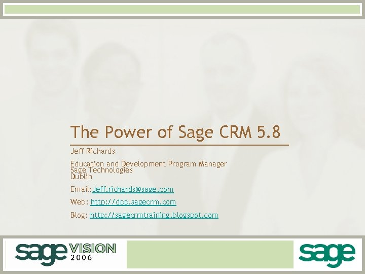 The Power of Sage CRM 5. 8 Jeff Richards Education and Development Program Manager