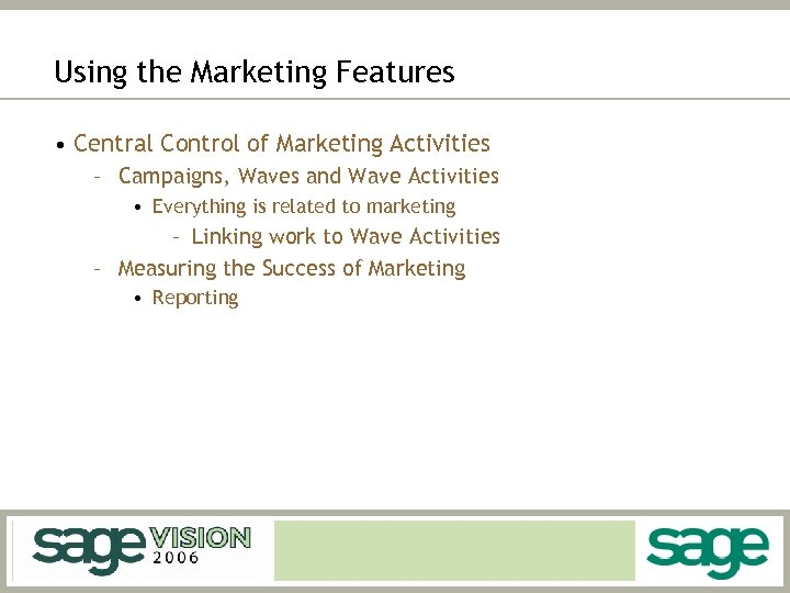 Using the Marketing Features • Central Control of Marketing Activities – Campaigns, Waves and