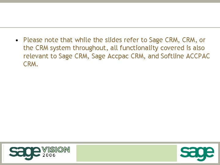• Please note that while the slides refer to Sage CRM, or the