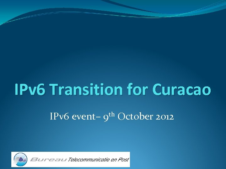 IPv 6 Transition for Curacao IPv 6 event– 9 th October 2012