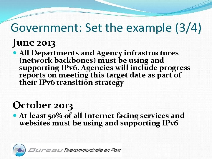 Government: Set the example (3/4) June 2013 All Departments and Agency infrastructures (network backbones)