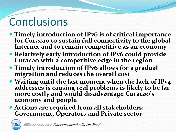 Conclusions Timely introduction of IPv 6 is of critical importance for Curacao to sustain
