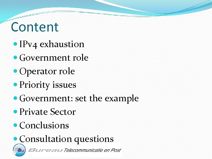 Content IPv 4 exhaustion Government role Operator role Priority issues Government: set the example