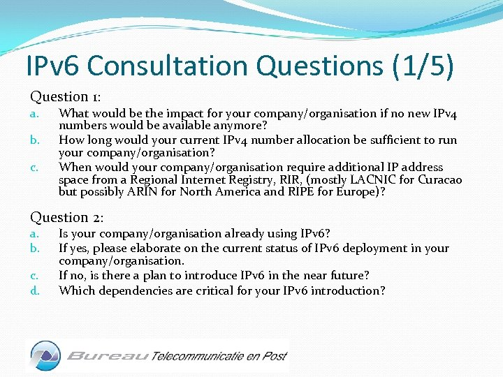IPv 6 Consultation Questions (1/5) Question 1: a. b. c. What would be the
