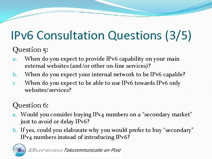 IPv 6 Consultation Questions (3/5) Question 5: a. b. c. When do you expect