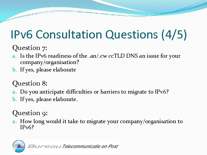 IPv 6 Consultation Questions (4/5) Question 7: a. Is the IPv 6 readiness of