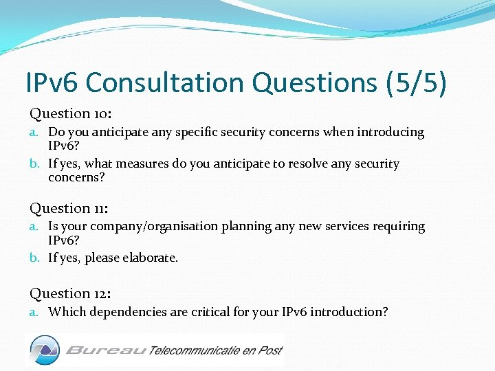 IPv 6 Consultation Questions (5/5) Question 10: a. Do you anticipate any specific security