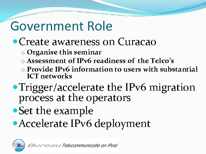 Government Role Create awareness on Curacao o Organise this seminar o Assessment of IPv