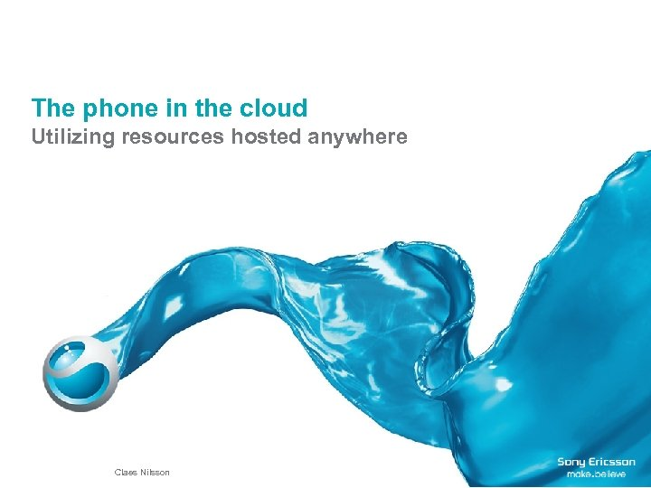The phone in the cloud Utilizing resources hosted anywhere Claes Nilsson