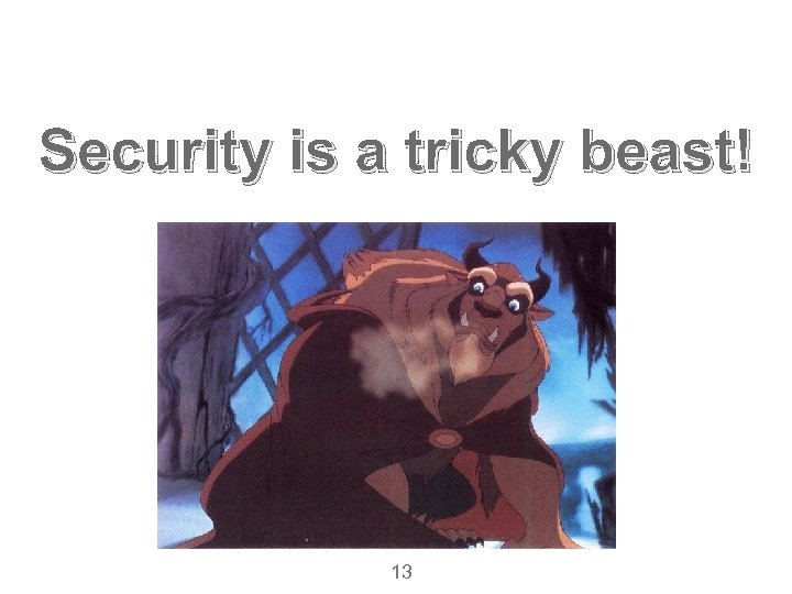 Security is a tricky beast! 13