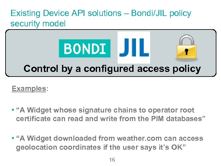 Existing Device API solutions – Bondi/JIL policy security model Control by a configured access