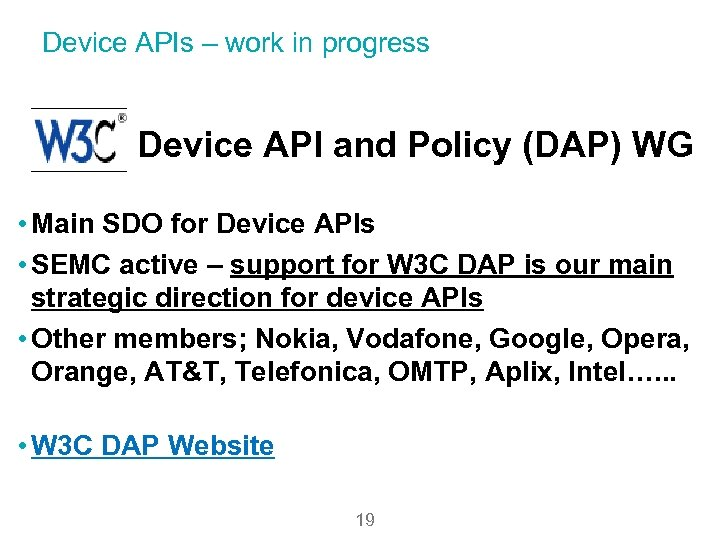 Device APIs – work in progress Device API and Policy (DAP) WG • Main