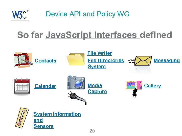 Device API and Policy WG So far Java. Script interfaces defined Contacts File Writer
