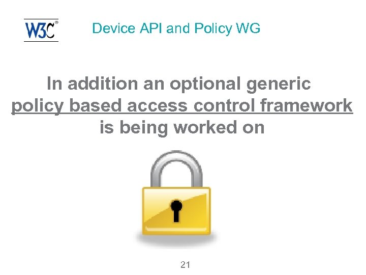 Device API and Policy WG In addition an optional generic policy based access control