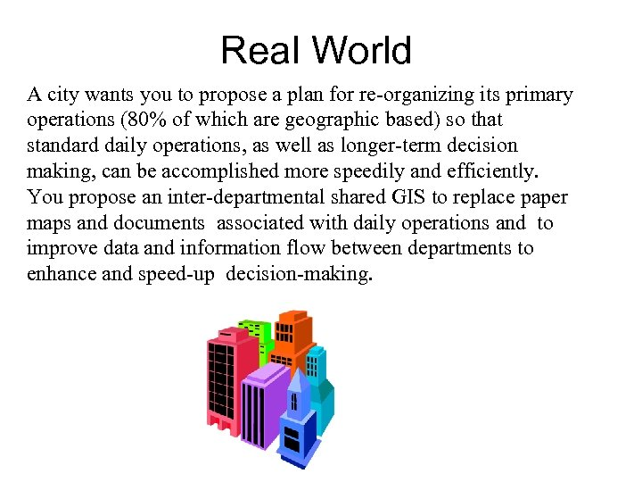 Real World A city wants you to propose a plan for re-organizing its primary