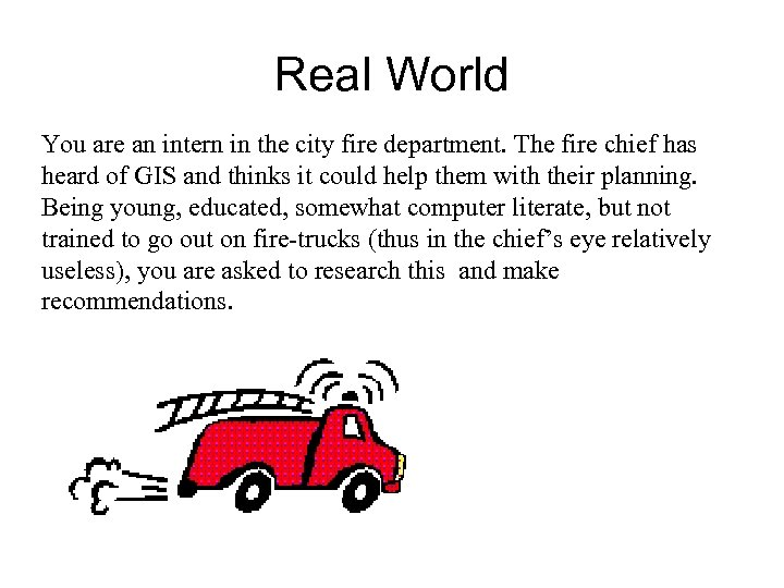 Real World You are an intern in the city fire department. The fire chief