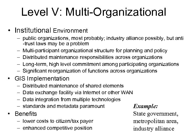 Level V: Multi-Organizational • Institutional Environment – public organizations, most probably; industry alliance possibly,