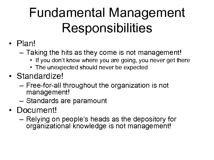 Fundamental Management Responsibilities • Plan! – Taking the hits as they come is not