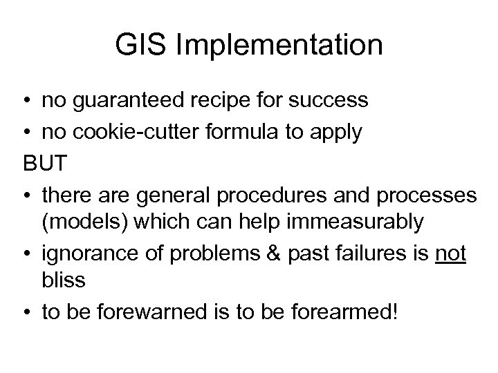 GIS Implementation • no guaranteed recipe for success • no cookie-cutter formula to apply