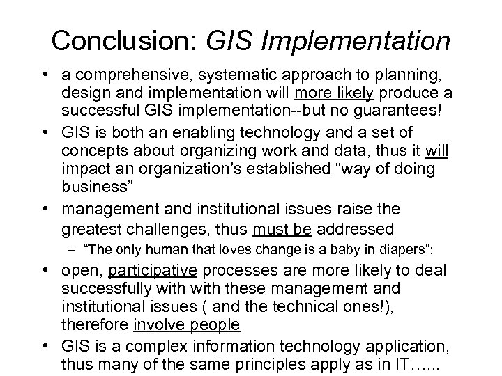 Conclusion: GIS Implementation • a comprehensive, systematic approach to planning, design and implementation will