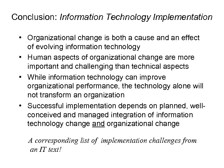 Conclusion: Information Technology Implementation • Organizational change is both a cause and an effect