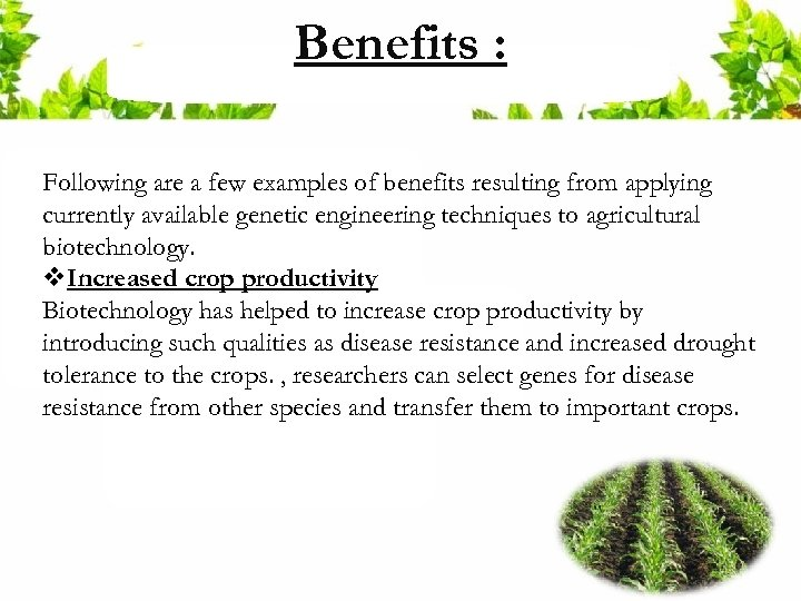 Benefits : Following are a few examples of benefits resulting from applying currently available