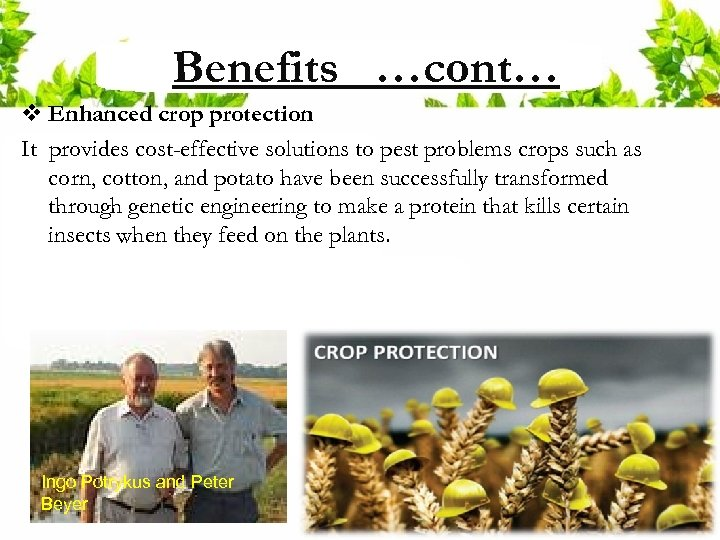 Benefits …cont… v Enhanced crop protection It provides cost-effective solutions to pest problems crops