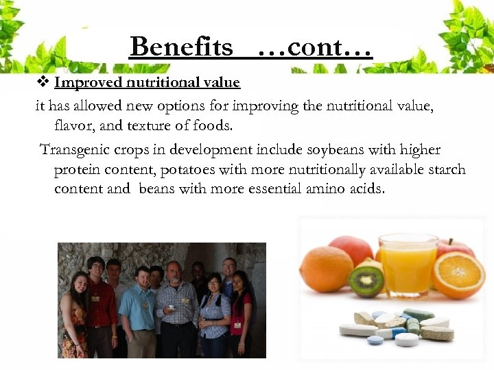 Benefits …cont… v Improved nutritional value it has allowed new options for improving the