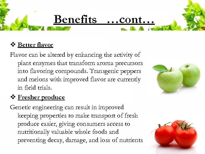 Benefits …cont… v Better flavor Flavor can be altered by enhancing the activity of