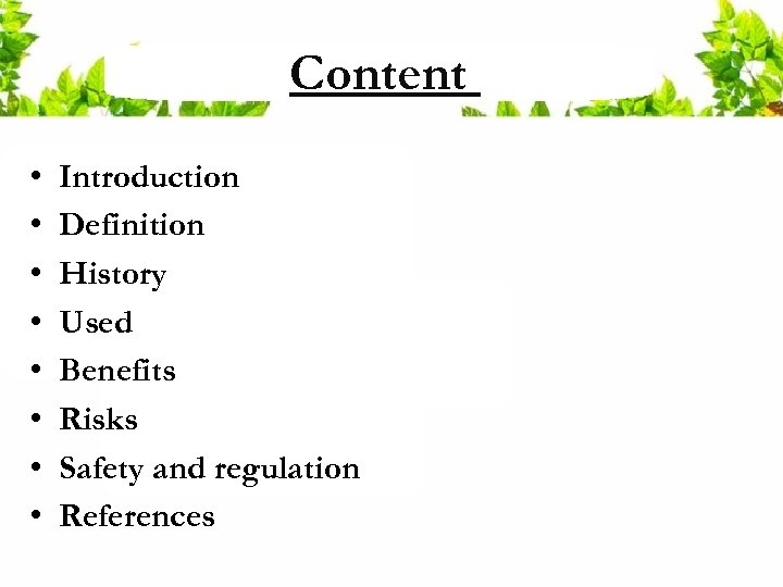 Content • • Introduction Definition History Used Benefits Risks Safety and regulation References